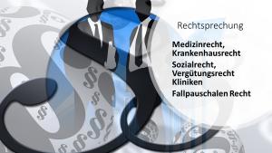 Krankenhaus- & Medizinrecht, Aktuelle Rechtsprechung Fallpauschalen, Urteile Kodierung und Vergütung (DRG)