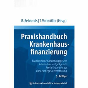 Praxishandbuch Krankenhausfinanzierung: Krankhausfinanzierungsgesetz, Krankenhausentgeltgesetz, Psych-Entgeltgesetz. Bundespflegesatzverordnung