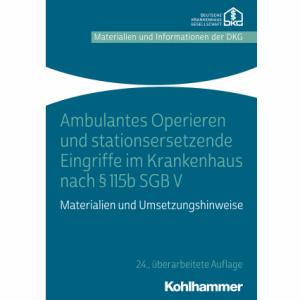 Ambulantes Operieren und stationsersetzende Eingriffe im Krankenhaus nach § 115b SGB V -  Materialien und Umsetzungshinweise