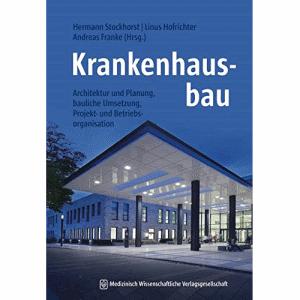 Krankenhausbau - Studienausgabe: Architektur und Planung, bauliche Umsetzung, Projekt- und Betriebsorganisation