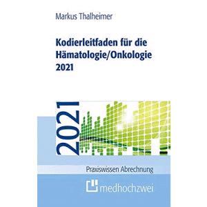 Kodierleitfaden für die Hämatologie/Onkologie 2021: Einschließlich Stammzelltransplantation und Gerinnungsstörungen. Definitionen, Hitlisten und ... der SEG 4 des MDK