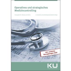 Operatives und strategisches Medizincontrolling -  2. erweiterte und vollständig überarbeitete Auflage, inkl. rechtliche Neuregelungen 2020