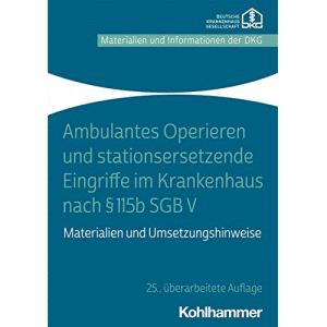 Ambulantes Operieren und stationsersetzende Eingriffe im Krankenhaus nach § 115b SGB V: Materialien und Umsetzungshinweise